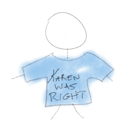 """Stick figure drawing of a person wearing a t-shirt that reads """"Karen was right"""""""